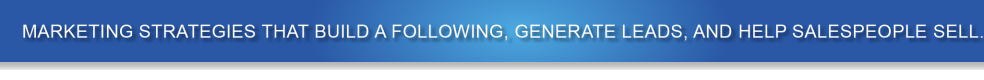 Marketing strategies that build a following, generate leads, and help salespeople sell.