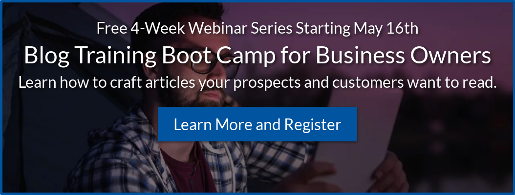 Free 4-Week Webinar Series Starting May 16th Blog Training Boot Camp for  Business Owners Add value to prospects and customers by creating interesting  and relevant content. Sign Up Today