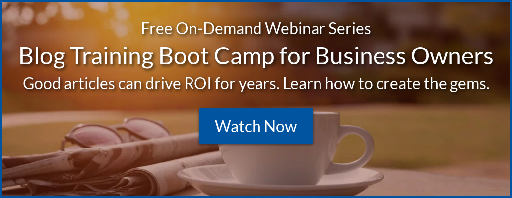 Free On-Demand Webinar Series Blog Training Boot Camp for Business Owners  Author high-value articles that support the sales process and growth  initiatives. Watch Now